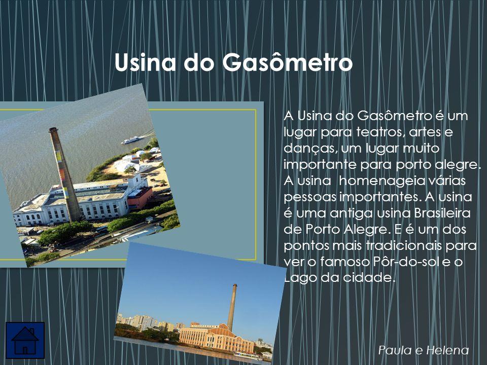 A Usina do Gasômetro é um lugar para teatros, artes e danças, um lugar muito importante para porto alegre. A usina homenageia várias pessoas important