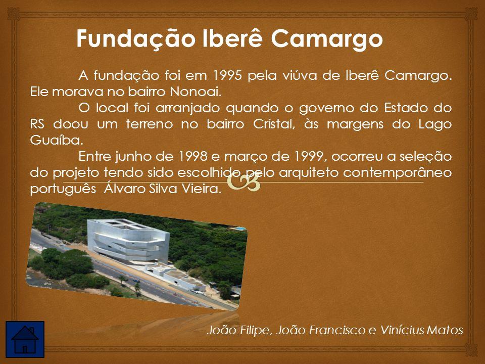 Fundação Iberê Camargo A fundação foi em 1995 pela viúva de Iberê Camargo. Ele morava no bairro Nonoai. O local foi arranjado quando o governo do Esta
