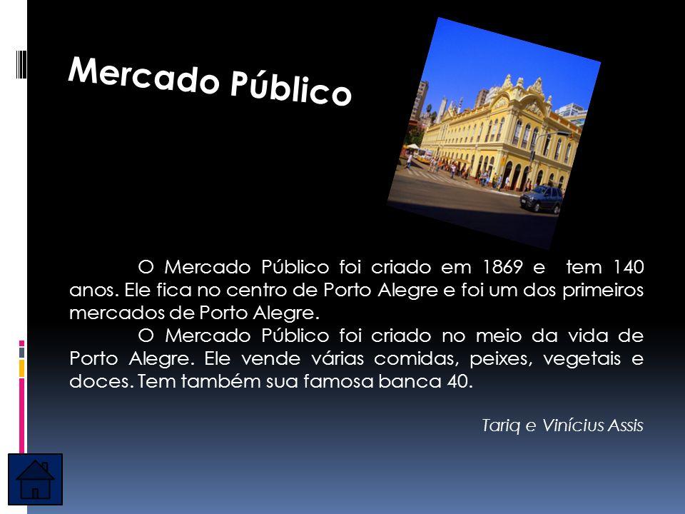 O Mercado Público foi criado em 1869 e tem 140 anos. Ele fica no centro de Porto Alegre e foi um dos primeiros mercados de Porto Alegre. O Mercado Púb