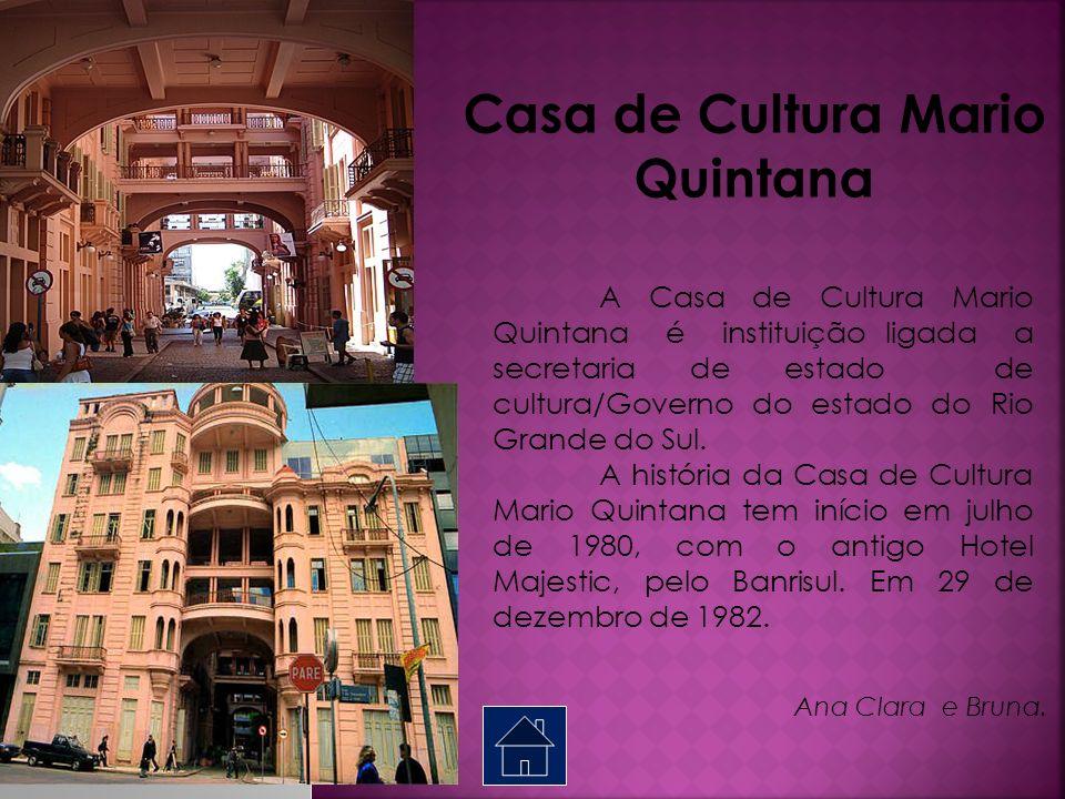 Casa de Cultura Mario Quintana A Casa de Cultura Mario Quintana é instituição ligada a secretaria de estado de cultura/Governo do estado do Rio Grande do Sul.