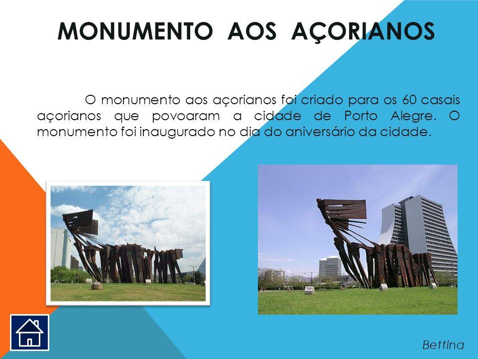 MONUMENTO AOS AÇORIANOS O monumento aos açorianos foi criado para os 60 casais açorianos que povoaram a cidade de Porto Alegre. O monumento foi inaugu
