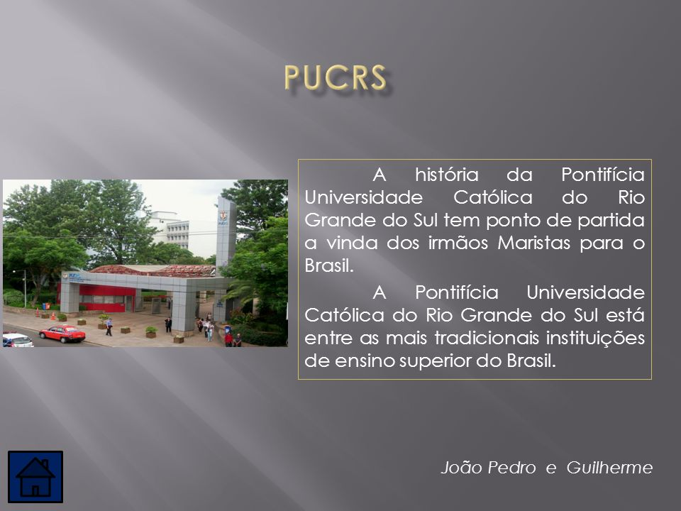 A história da Pontifícia Universidade Católica do Rio Grande do Sul tem ponto de partida a vinda dos irmãos Maristas para o Brasil. A Pontifícia Unive