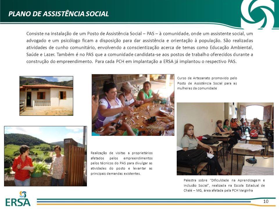 10 PLANO DE ASSISTÊNCIA SOCIAL Consiste na instalação de um Posto de Assistência Social – PAS – à comunidade, onde um assistente social, um advogado e um psicólogo ficam a disposição para dar assistência e orientação à população.