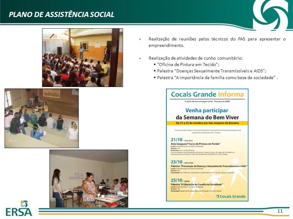11 PLANO DE ASSISTÊNCIA SOCIAL Realização de reuniões pelos técnicos do PAS para apresentar o empreendimento. Realização de atividades de cunho comuni