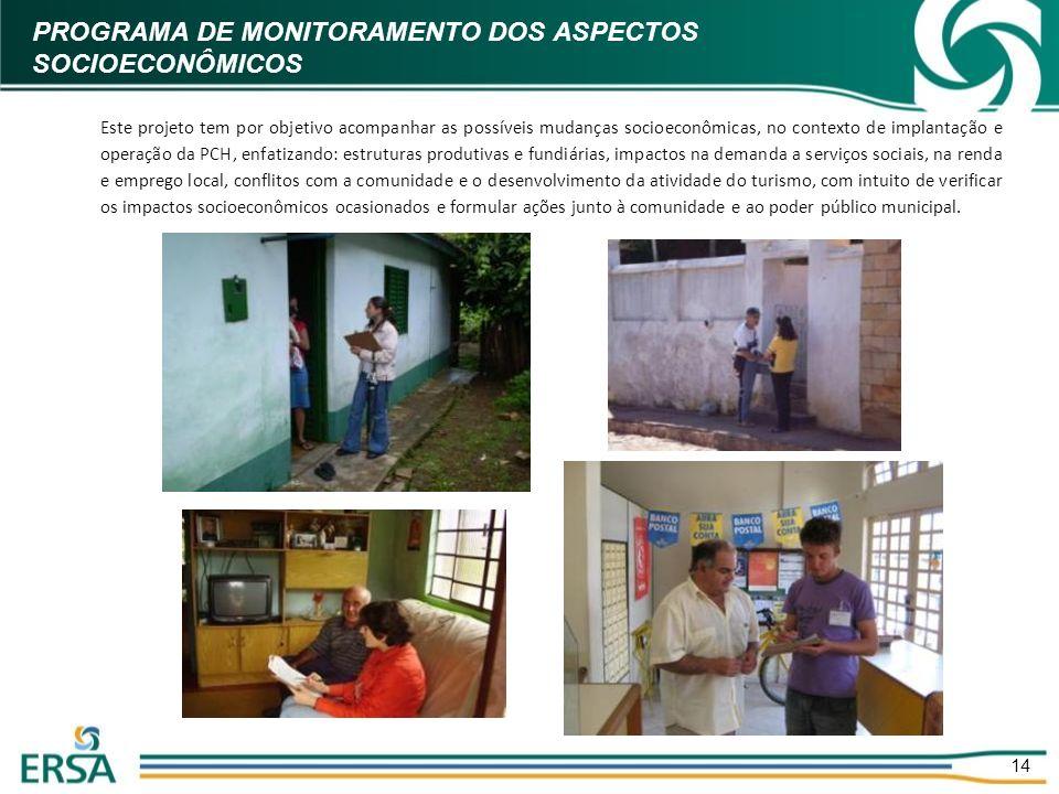 PROGRAMA DE MONITORAMENTO DOS ASPECTOS SOCIOECONÔMICOS 14 Este projeto tem por objetivo acompanhar as possíveis mudanças socioeconômicas, no contexto