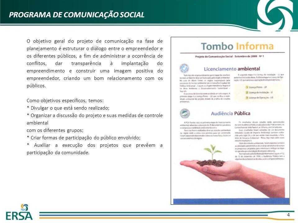 4 PROGRAMA DE COMUNICAÇÃO SOCIAL O objetivo geral do projeto de comunicação na fase de planejamento é estruturar o diálogo entre o empreendedor e os d