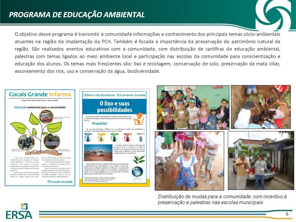 6 PROGRAMA DE EDUCAÇÃO AMBIENTAL O objetivo desse programa é transmitir à comunidade informações e conhecimento dos principais temas sócio-ambientais atuantes na região de implantação da PCH.