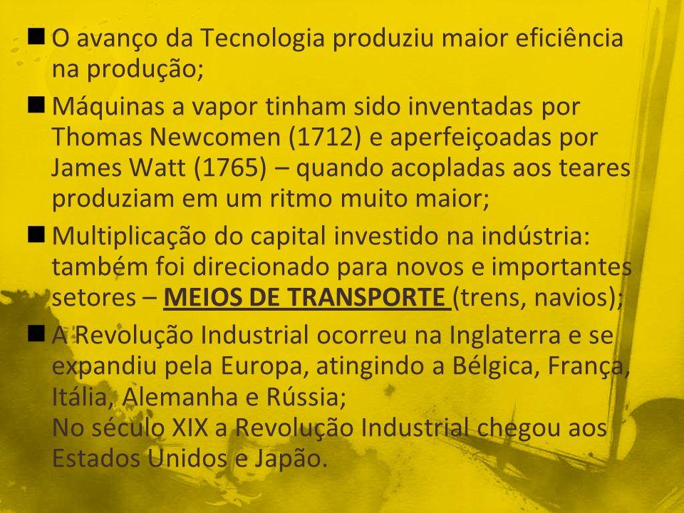 O avanço da Tecnologia produziu maior eficiência na produção; Máquinas a vapor tinham sido inventadas por Thomas Newcomen (1712) e aperfeiçoadas por J