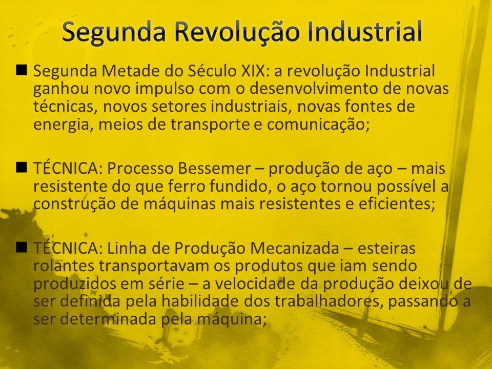 Segunda Metade do Século XIX: a revolução Industrial ganhou novo impulso com o desenvolvimento de novas técnicas, novos setores industriais, novas fon