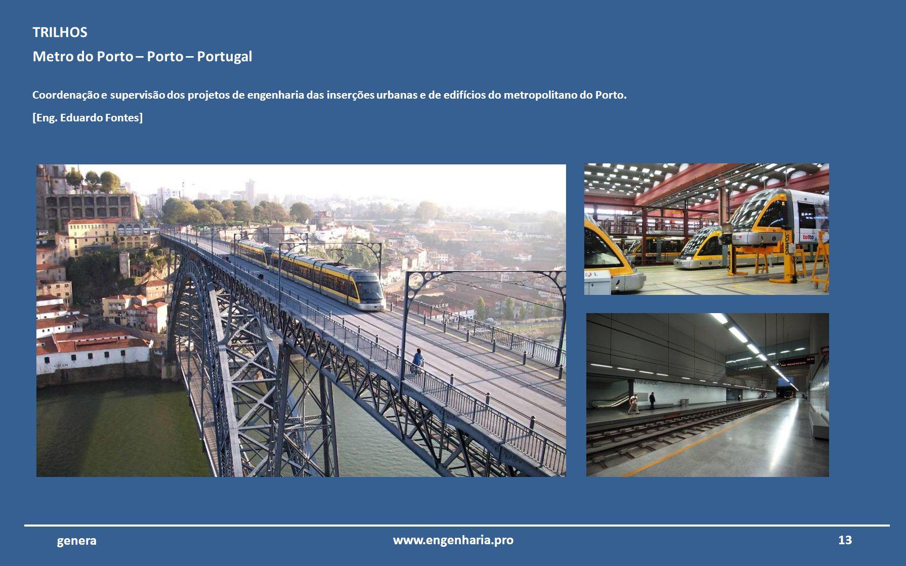 12www.engenharia.pro genera Metro do Porto – Porto – Portugal Coordenação e supervisão dos projetos de engenharia do edifícios de operações e controlo