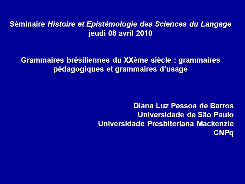 Séminaire Histoire et Epistémologie des Sciences du Langage jeudi 08 avril 2010 Grammaires brésiliennes du XXème siècle : grammaires pédagogiques et g