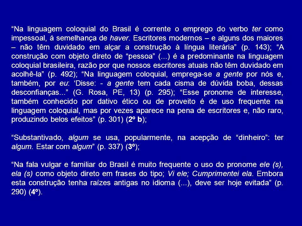 Na linguagem coloquial do Brasil é corrente o emprego do verbo ter como impessoal, á semelhança de haver. Escritores modernos – e alguns dos maiores –