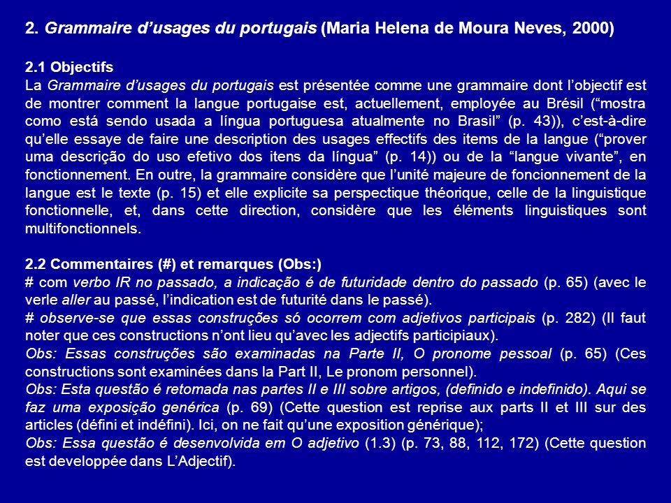 2. Grammaire dusages du portugais (Maria Helena de Moura Neves, 2000) 2.1 Objectifs La Grammaire dusages du portugais est présentée comme une grammair