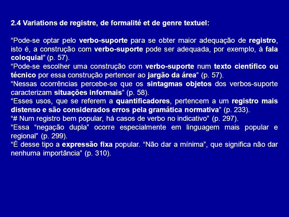 2.4 Variations de registre, de formalité et de genre textuel: Pode-se optar pelo verbo-suporte para se obter maior adequação de registro, isto é, a co