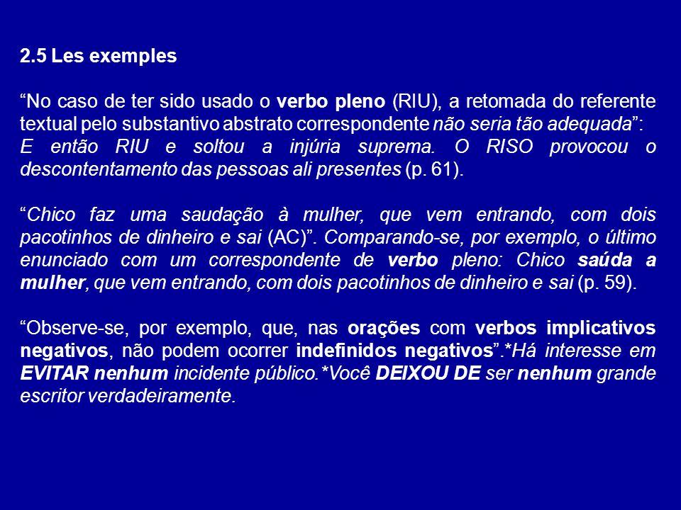 2.5 Les exemples No caso de ter sido usado o verbo pleno (RIU), a retomada do referente textual pelo substantivo abstrato correspondente não seria tão