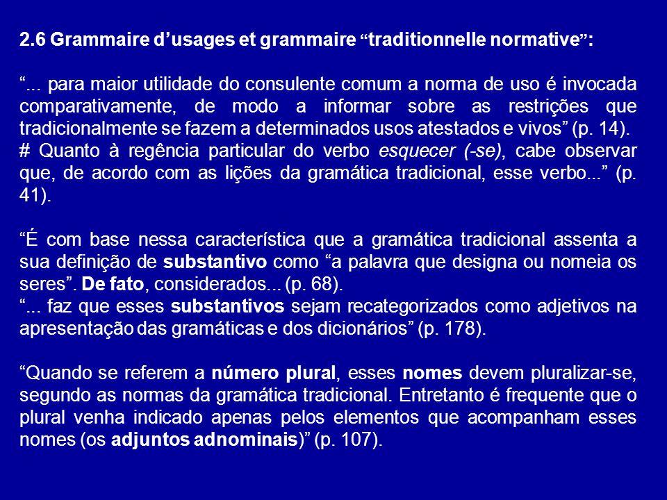 2.6 Grammaire dusages et grammaire traditionnelle normative :... para maior utilidade do consulente comum a norma de uso é invocada comparativamente,