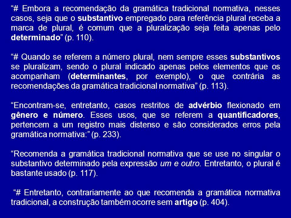 # Embora a recomendação da gramática tradicional normativa, nesses casos, seja que o substantivo empregado para referência plural receba a marca de pl