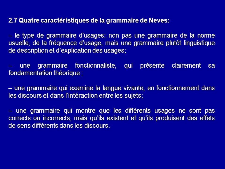 2.7 Quatre caractéristiques de la grammaire de Neves: – le type de grammaire dusages: non pas une grammaire de la norme usuelle, de la fréquence dusag