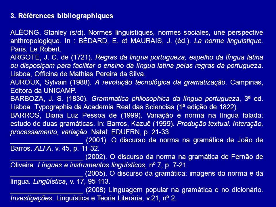3. Références bibliographiques ALÉONG, Stanley (s/d). Normes linguistiques, normes sociales, une perspective anthropologique. In : BÉDARD, E. et MAURA