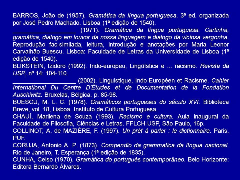BARROS, João de (1957). Gramática da língua portuguesa. 3ª ed. organizada por José Pedro Machado, Lisboa (1ª edição de 1540). ___________________ (197