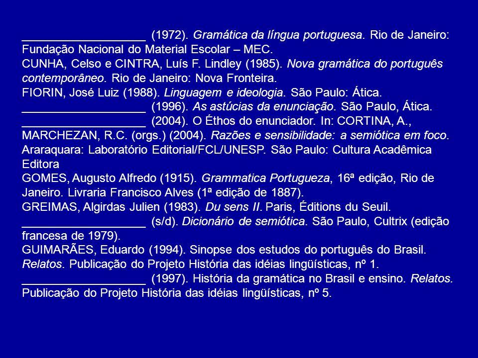 ___________________ (1972). Gramática da língua portuguesa. Rio de Janeiro: Fundação Nacional do Material Escolar – MEC. CUNHA, Celso e CINTRA, Luís F