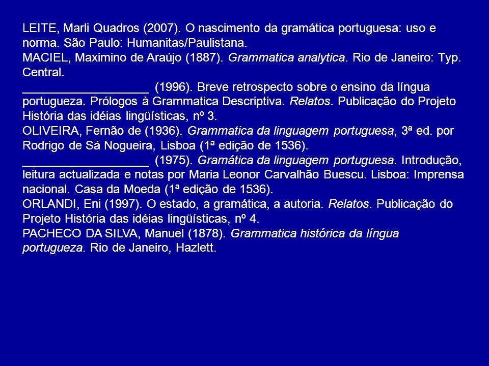 LEITE, Marli Quadros (2007). O nascimento da gramática portuguesa: uso e norma. São Paulo: Humanitas/Paulistana. MACIEL, Maximino de Araújo (1887). Gr