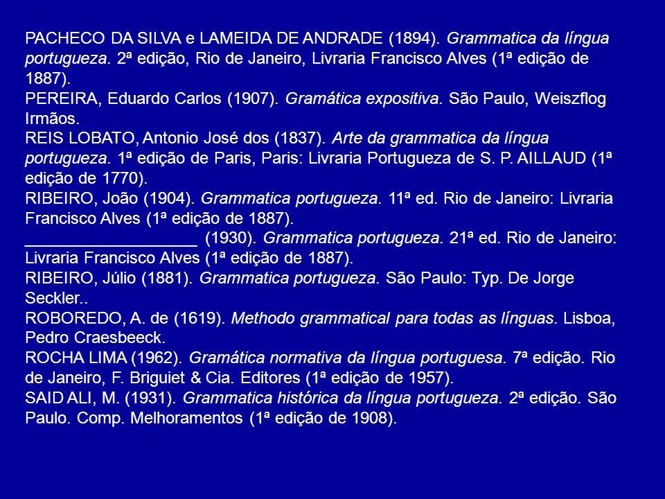 PACHECO DA SILVA e LAMEIDA DE ANDRADE (1894). Grammatica da língua portugueza. 2ª edição, Rio de Janeiro, Livraria Francisco Alves (1ª edição de 1887)