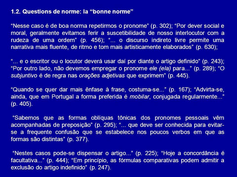 1.2. Questions de norme: la bonne norme Nesse caso é de boa norma repetirmos o pronome (p. 302); Por dever social e moral, geralmente evitamos ferir a