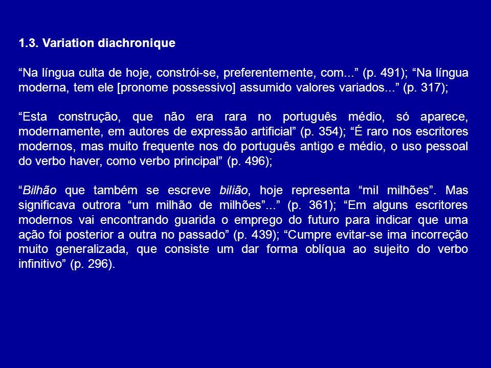 1.3. Variation diachronique Na língua culta de hoje, constrói-se, preferentemente, com... (p. 491); Na língua moderna, tem ele [pronome possessivo] as