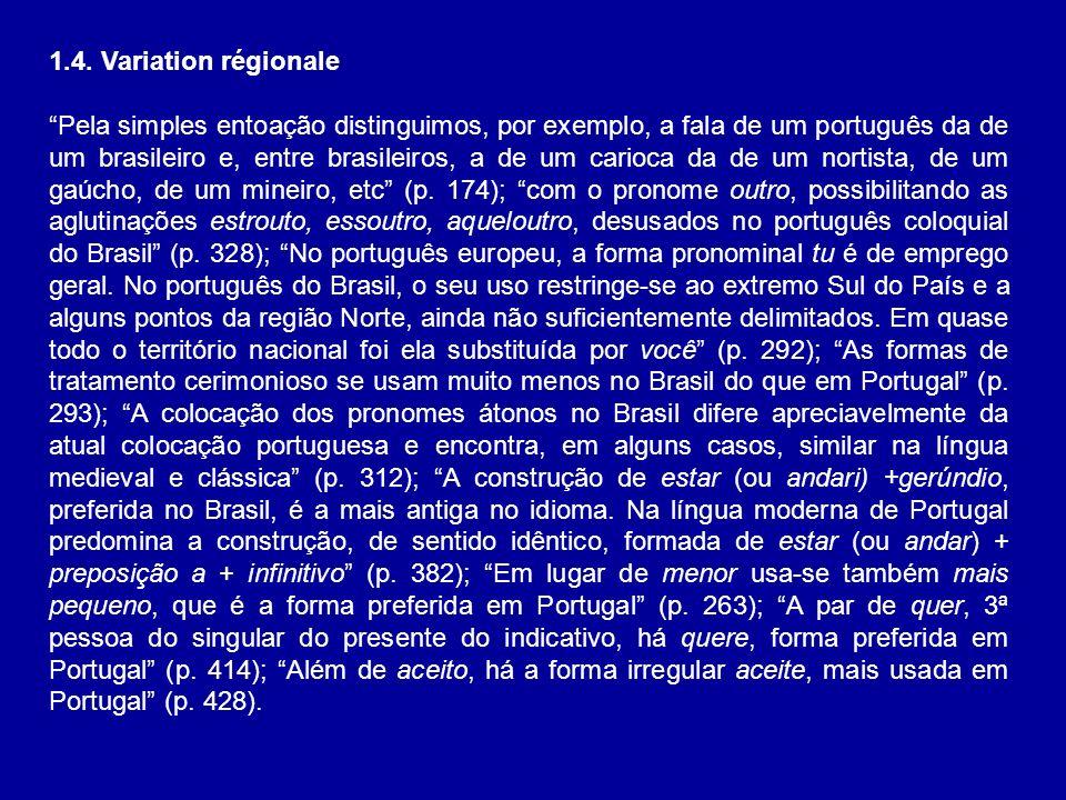 1.4. Variation régionale Pela simples entoação distinguimos, por exemplo, a fala de um português da de um brasileiro e, entre brasileiros, a de um car