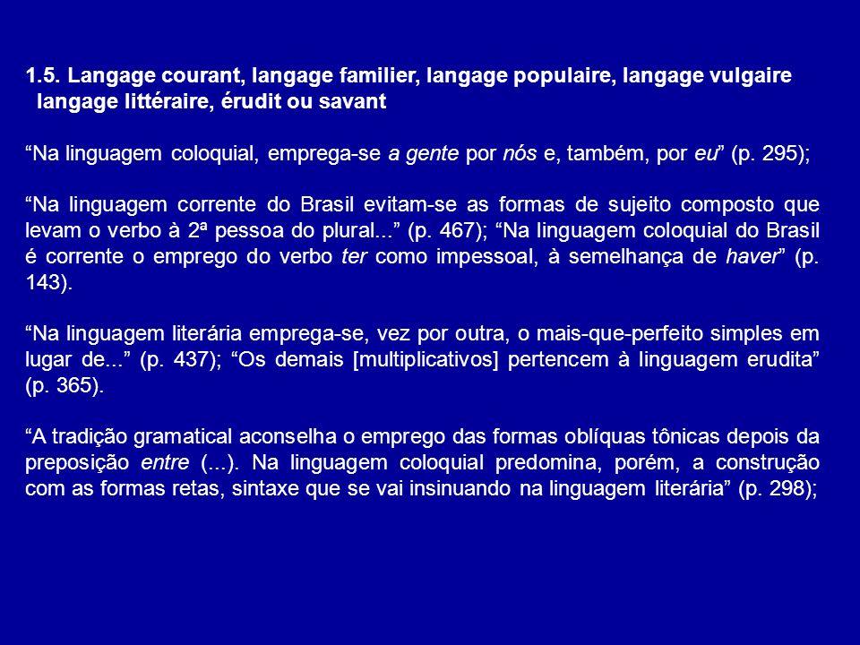 1.5. Langage courant, langage familier, langage populaire, langage vulgaire langage littéraire, érudit ou savant Na linguagem coloquial, emprega-se a