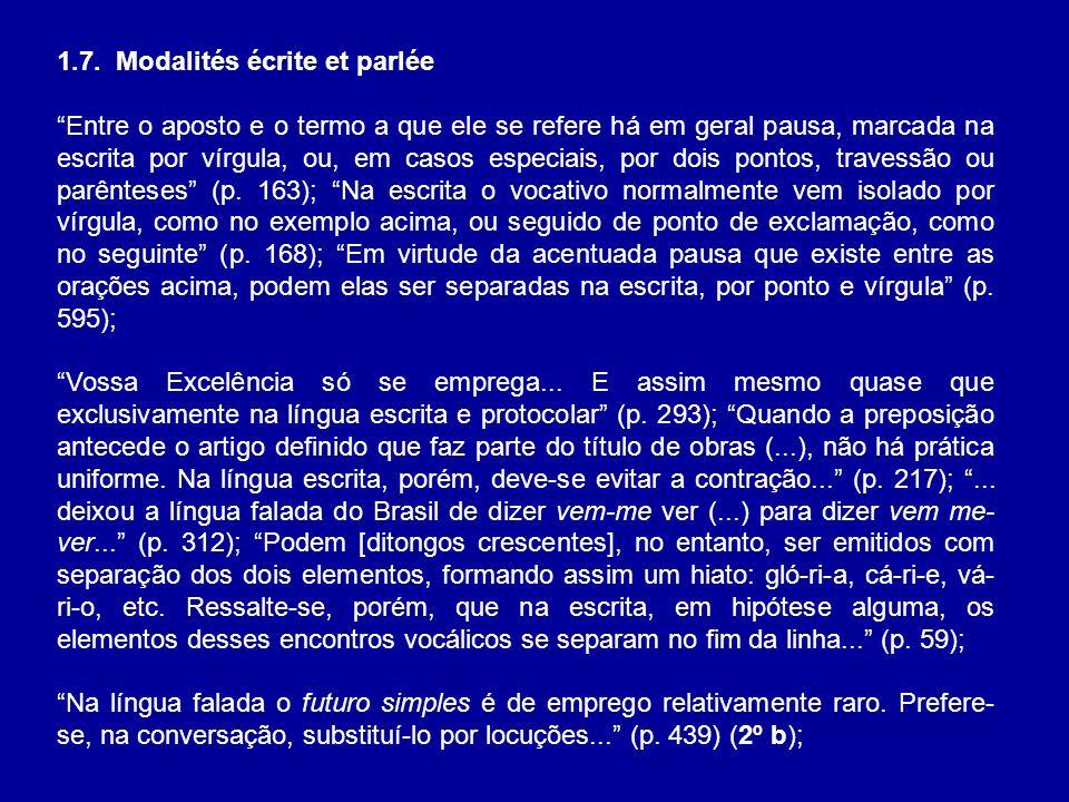 1.7. Modalités écrite et parlée Entre o aposto e o termo a que ele se refere há em geral pausa, marcada na escrita por vírgula, ou, em casos especiais