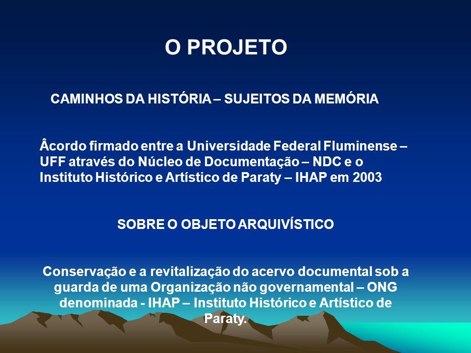 O PROJETO CAMINHOS DA HISTÓRIA – SUJEITOS DA MEMÓRIA Âcordo firmado entre a Universidade Federal Fluminense – UFF através do Núcleo de Documentação –