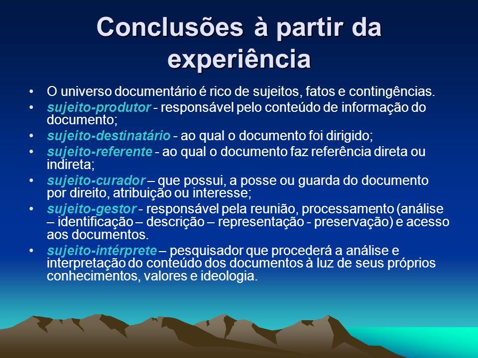 Conclusões à partir da experiência O universo documentário é rico de sujeitos, fatos e contingências. sujeito-produtor - responsável pelo conteúdo de