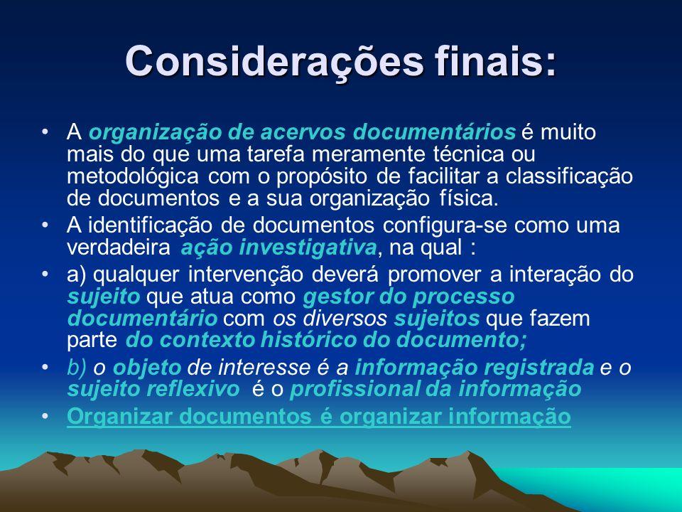Considerações finais: A organização de acervos documentários é muito mais do que uma tarefa meramente técnica ou metodológica com o propósito de facilitar a classificação de documentos e a sua organização física.