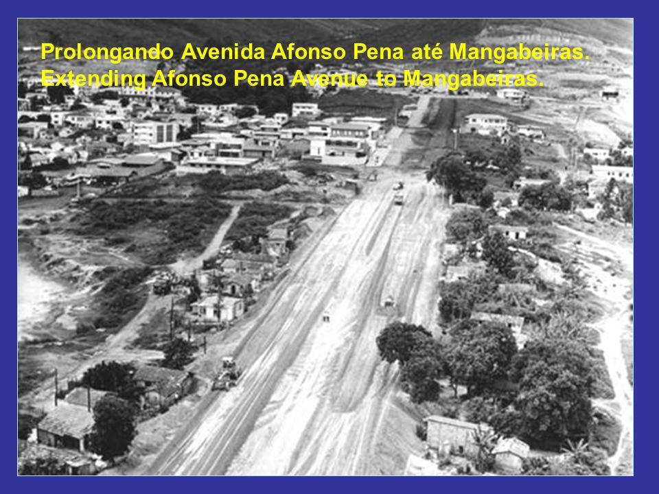Prolongando Avenida Afonso Pena até Mangabeiras. Extending Afonso Pena Avenue to Mangabeiras.