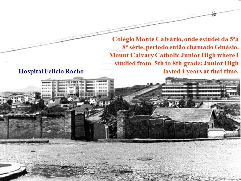 Hospital Felicio Rocho Colégio Monte Calvário, onde estudei da 5ªà 8ª série, periodo então chamado Ginásio.