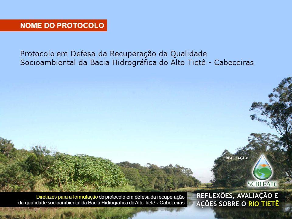 NOME DO PROTOCOLO Protocolo em Defesa da Recuperação da Qualidade Socioambiental da Bacia Hidrográfica do Alto Tietê - Cabeceiras