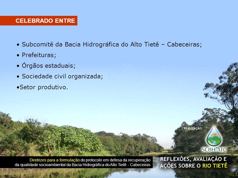 Subcomitê da Bacia Hidrográfica do Alto Tietê – Cabeceiras; Prefeituras; Órgãos estaduais; Sociedade civil organizada; Setor produtivo. CELEBRADO ENTR