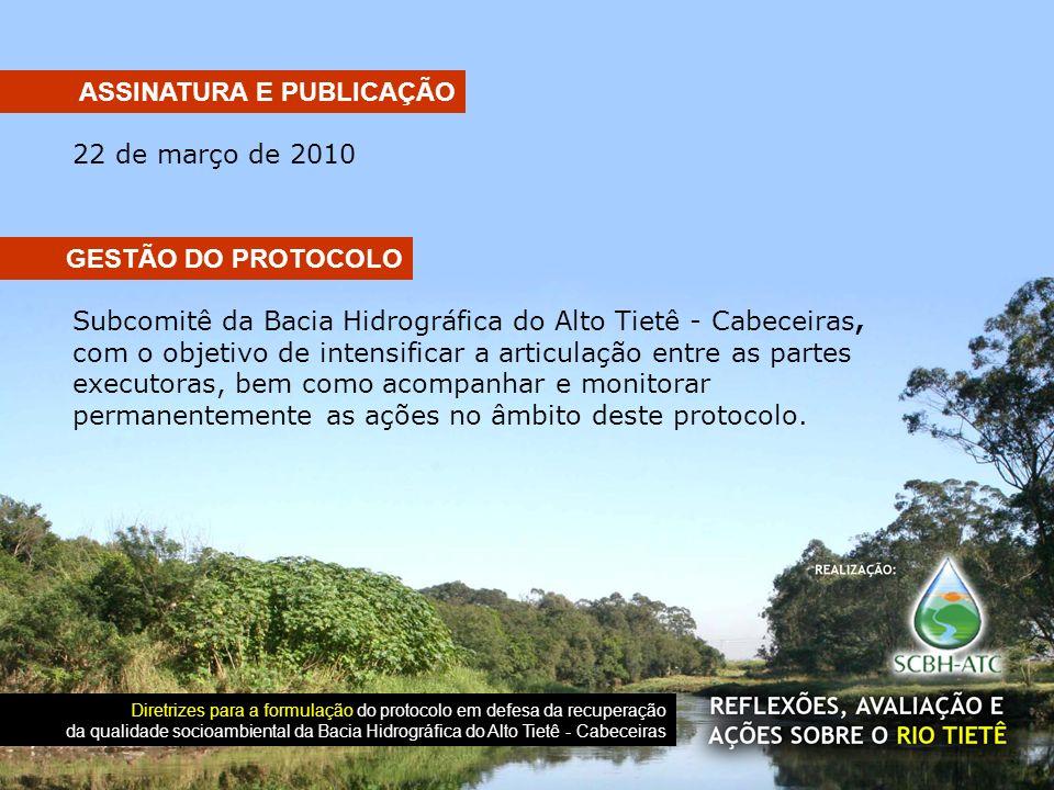 22 de março de 2010 ASSINATURA E PUBLICAÇÃO Diretrizes para a formulação do protocolo em defesa da recuperação da qualidade socioambiental da Bacia Hi