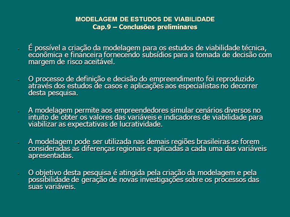 MODELAGEM DE ESTUDOS DE VIABILIDADE Cap.9 – Conclusões preliminares - É possível a criação da modelagem para os estudos de viabilidade técnica, econôm