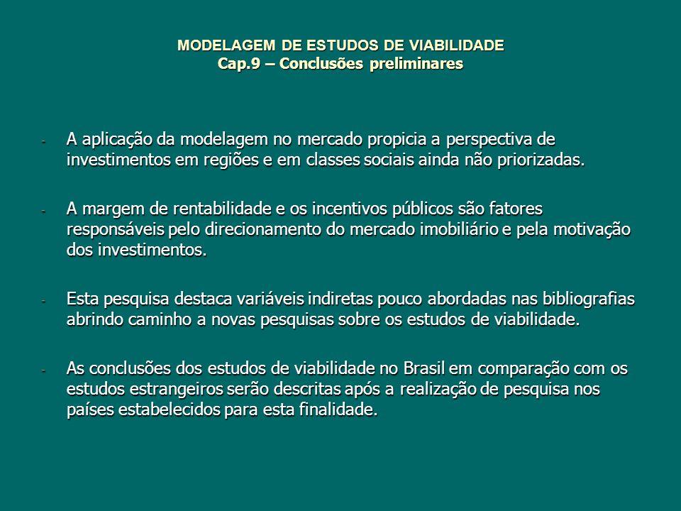 MODELAGEM DE ESTUDOS DE VIABILIDADE Cap.9 – Conclusões preliminares - A aplicação da modelagem no mercado propicia a perspectiva de investimentos em r