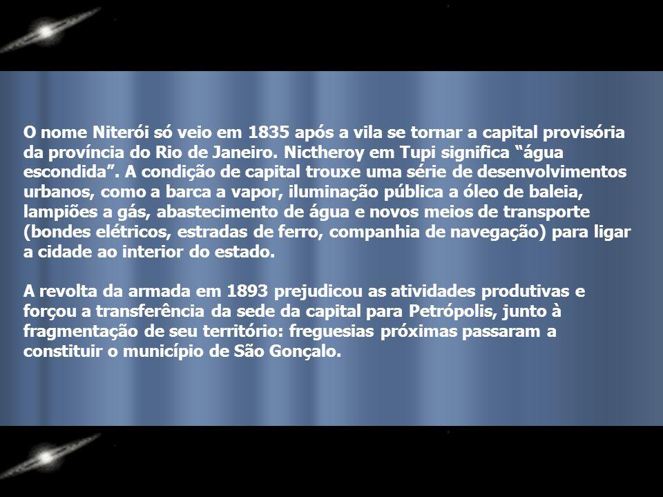 Na fracassada invasão francesa em 1555 começava a história de Niterói. A bravura do cacique Araribóia e de sua tribo foi retribuída com a cessão das t