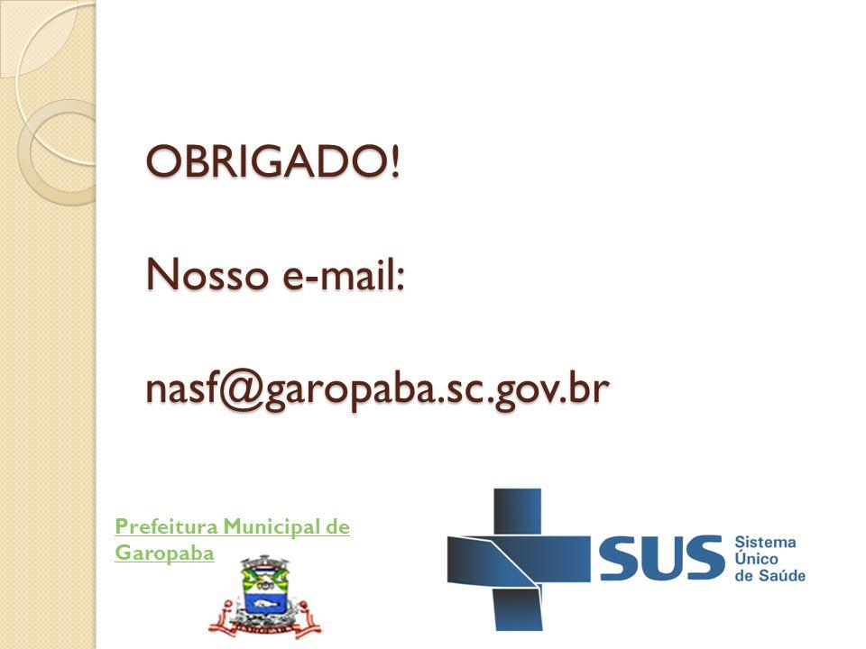 OBRIGADO! Nosso e-mail: nasf@garopaba.sc.gov.br Prefeitura Municipal de Garopaba