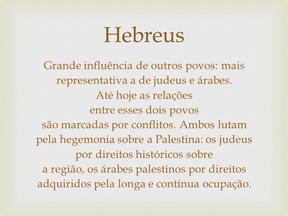 Hebreus Grande influência de outros povos: mais representativa a de judeus e árabes. Até hoje as relações entre esses dois povos são marcadas por conf