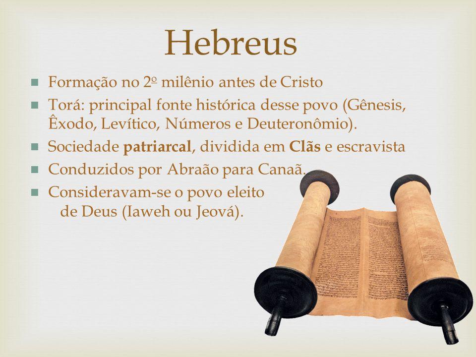 Formação no 2 o milênio antes de Cristo Torá: principal fonte histórica desse povo (Gênesis, Êxodo, Levítico, Números e Deuteronômio). Sociedade patri