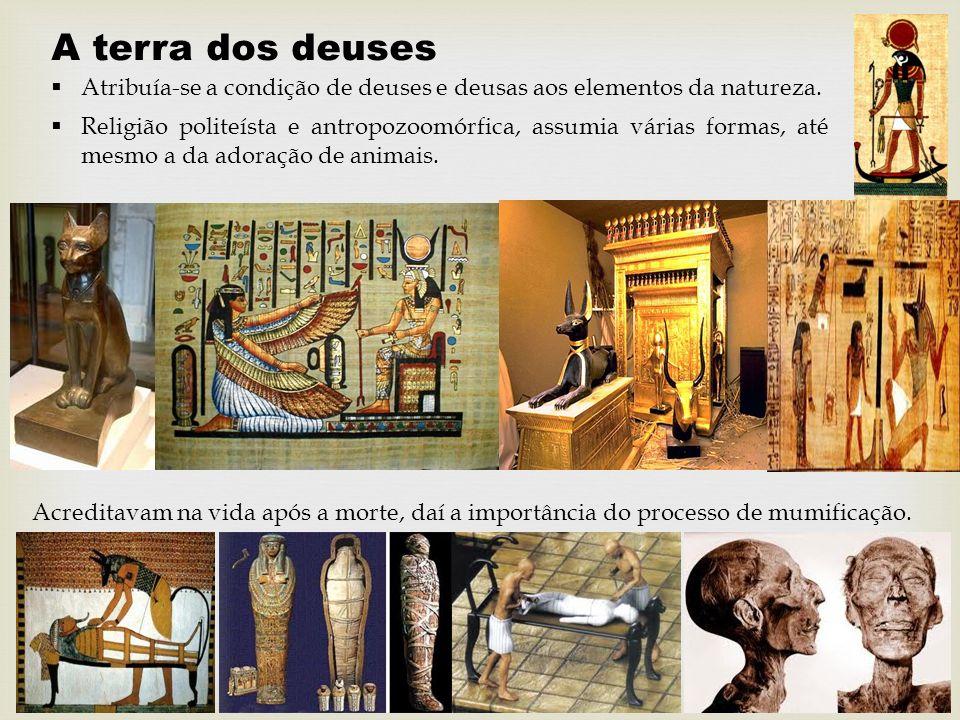 A terra dos deuses Religião politeísta e antropozoomórfica, assumia várias formas, até mesmo a da adoração de animais. Atribuía-se a condição de deuse