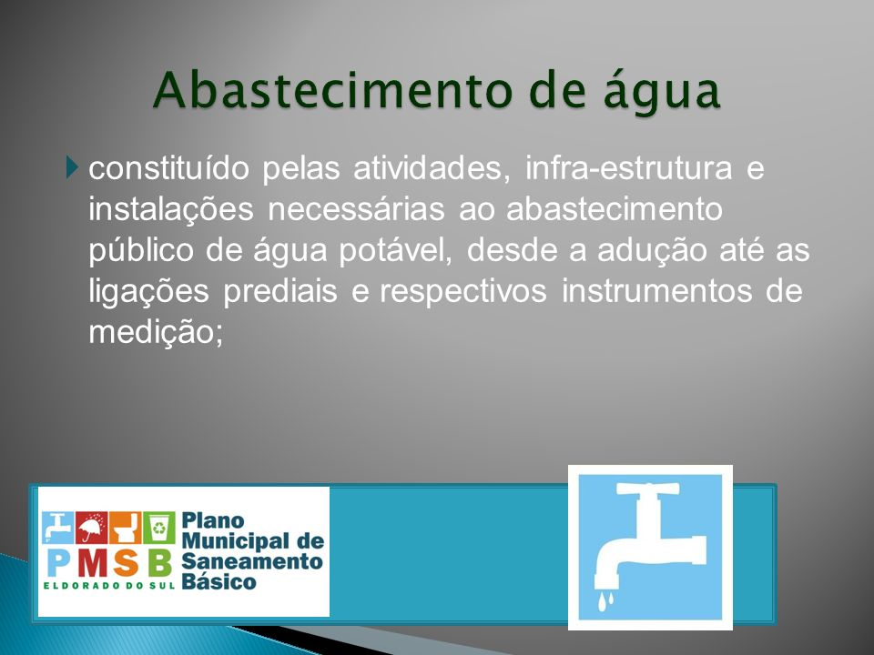 constituído pelas atividades, infra-estrutura e instalações necessárias ao abastecimento público de água potável, desde a adução até as ligações predi