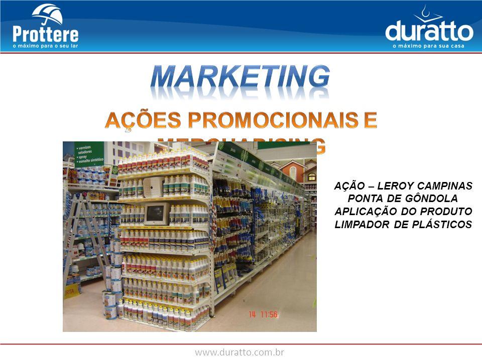 www.duratto.com.br AÇÃO – LEROY CAMPINAS PONTA DE GÔNDOLA APLICAÇÃO DO PRODUTO LIMPADOR DE PLÁSTICOS