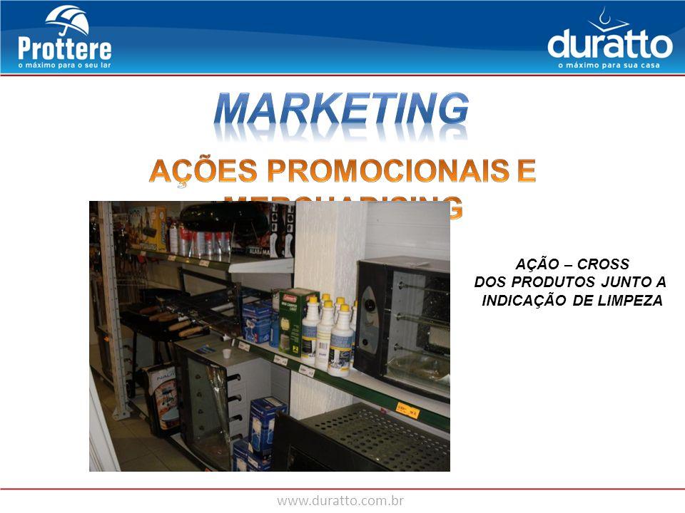 www.duratto.com.br AÇÃO – CROSS DOS PRODUTOS JUNTO A INDICAÇÃO DE LIMPEZA